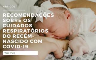 Recomendações sobre os cuidados respiratórios do recém-nascido com COVID-19 SUSPEITA ou CONFIRMADA